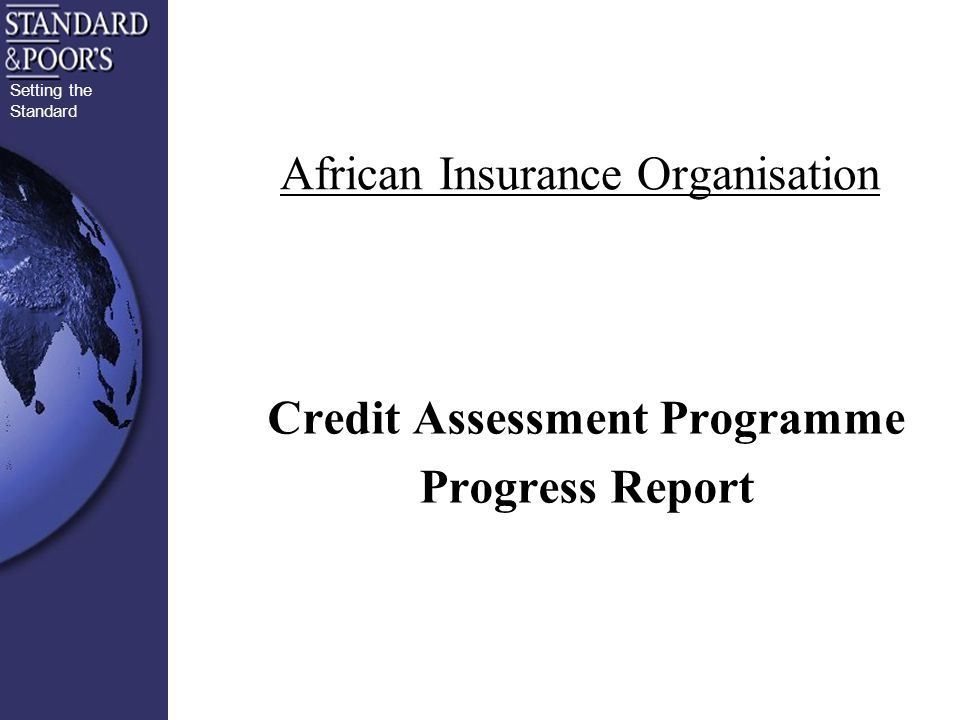 Setting the Standard African Insurance Organisation Credit Assessment Programme Progress Report