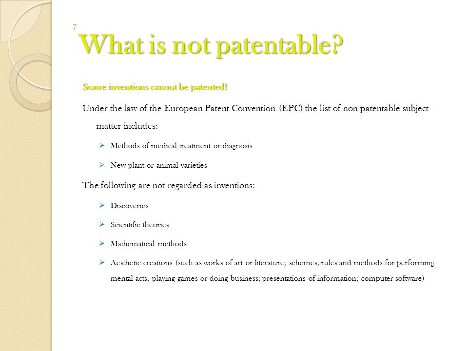 What is not patentable.Some inventions cannot be patented.