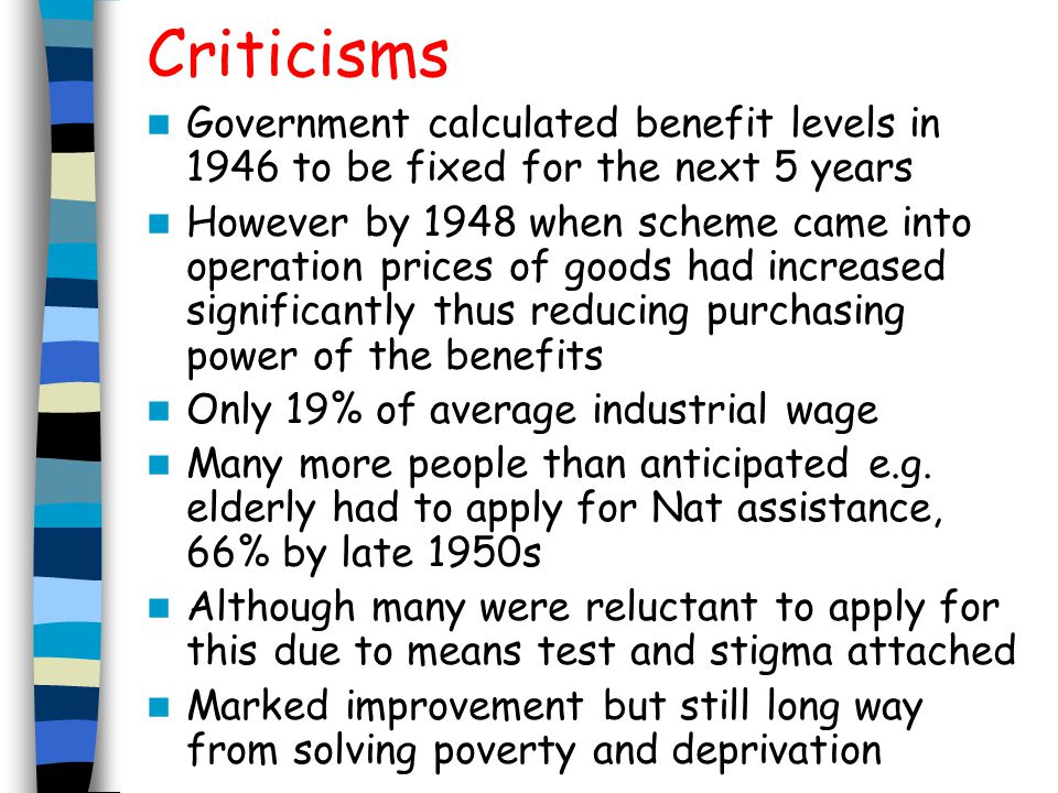 Criticisms Government calculated benefit levels in 1946 to be fixed for the next 5 years However by 1948 when scheme came into operation prices of goo