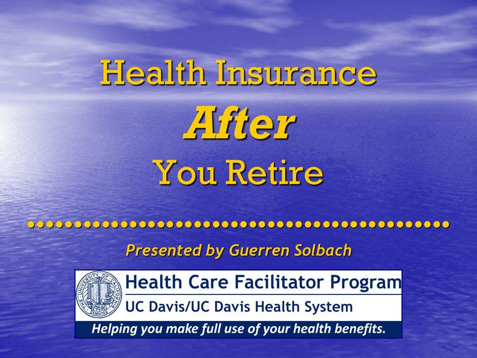 Health Insurance After You Retire Presented by Guerren Solbach