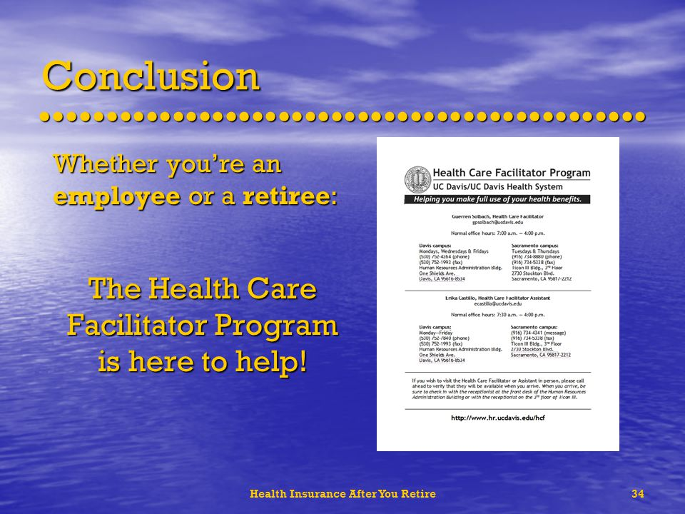 Health Insurance After You Retire34 Conclusion Whether youre an employee or a retiree: The Health Care Facilitator Program is here to help!