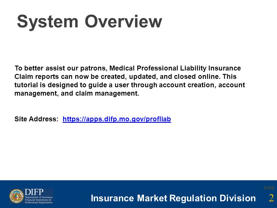 2 SLIDE Insurance Company Regulation Division SLIDE 2 Insurance Market Regulation Division System Overview To better assist our patrons, Medical Profe