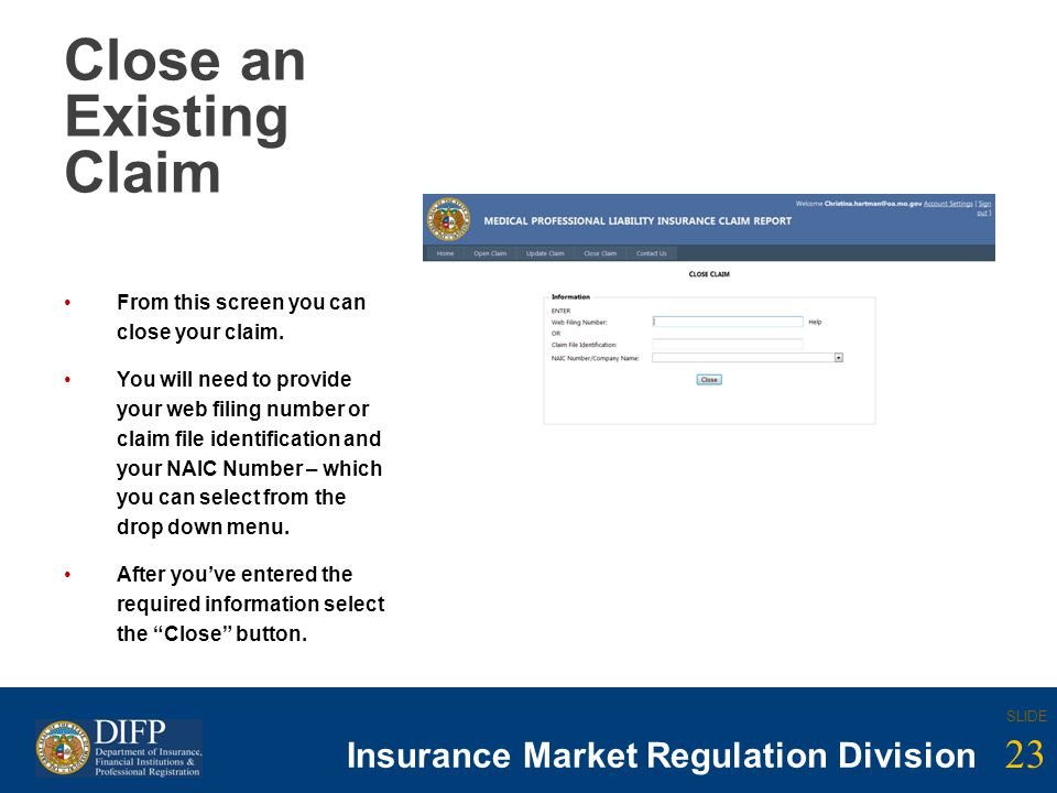 23 SLIDE Insurance Company Regulation Division 23 SLIDE Insurance Market Regulation Division Close an Existing Claim From this screen you can close yo