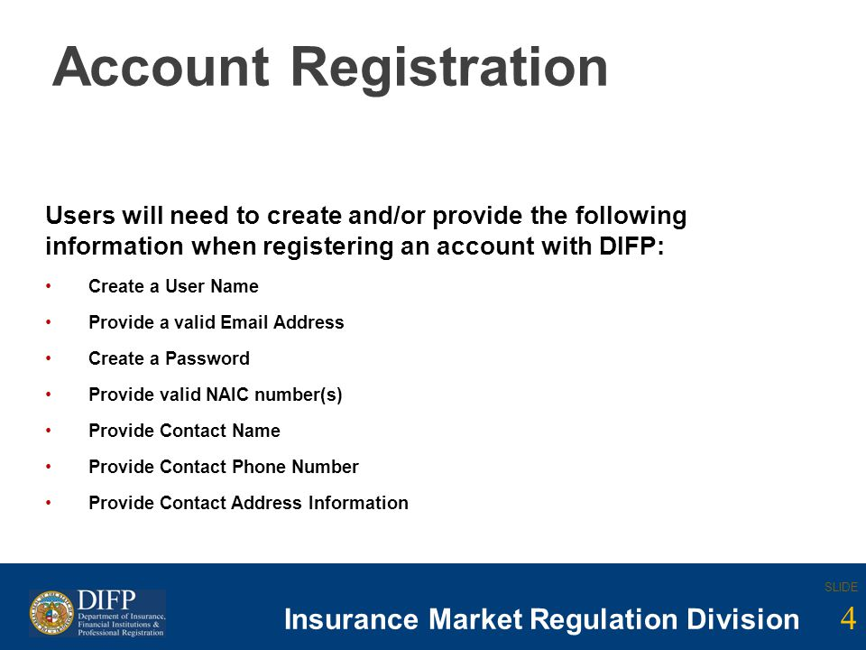 4 SLIDE Insurance Company Regulation Division SLIDE 4 Insurance Market Regulation Division Account Registration Users will need to create and/or provi