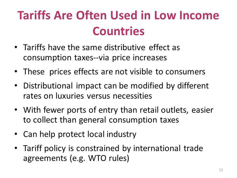 Tariffs Are Often Used in Low Income Countries Tariffs have the same distributive effect as consumption taxes--via price increases These prices effect