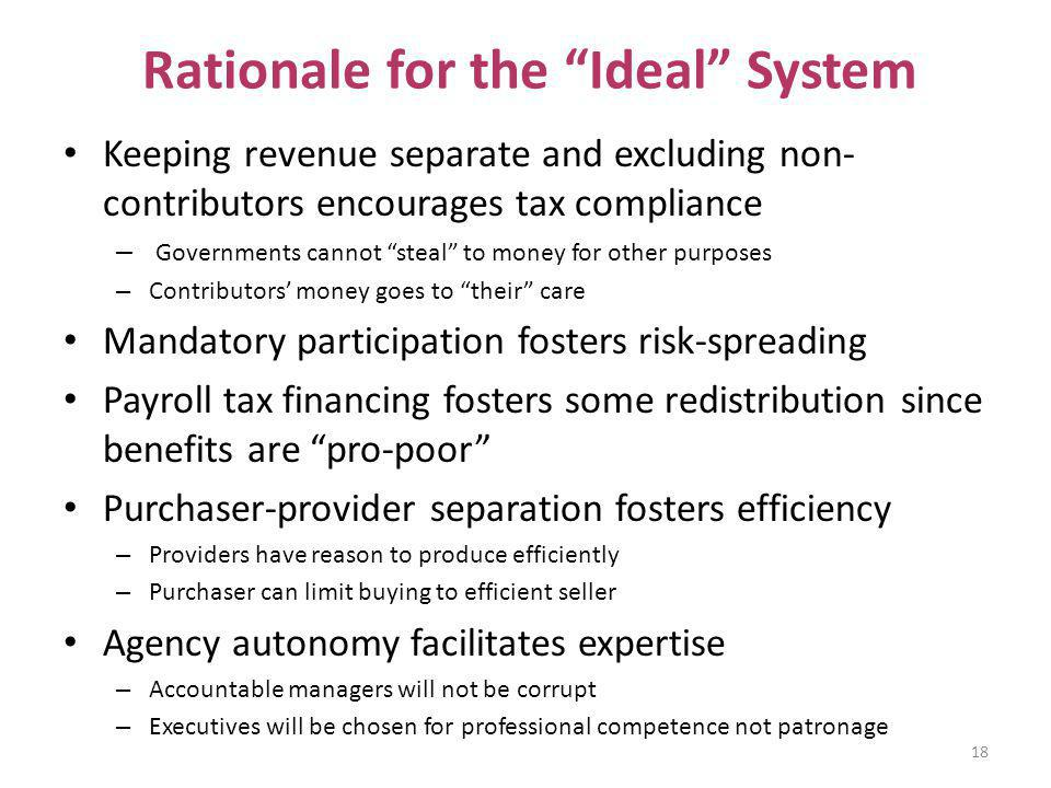 Rationale for the Ideal System Keeping revenue separate and excluding non- contributors encourages tax compliance – Governments cannot steal to money