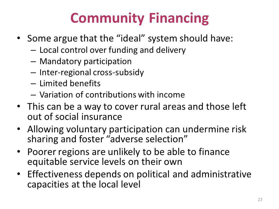 Community Financing Some argue that the ideal system should have: – Local control over funding and delivery – Mandatory participation – Inter-regional