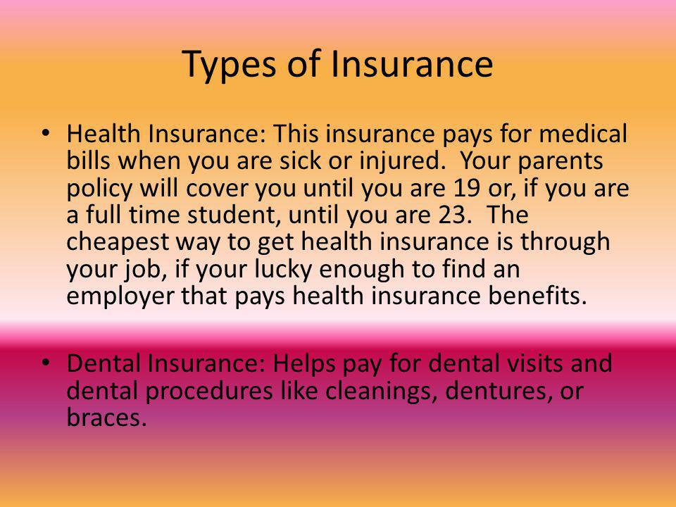 Types of Insurance Health Insurance: This insurance pays for medical bills when you are sick or injured.