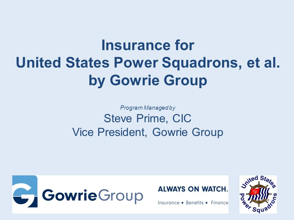 Insurance for United States Power Squadrons, et al. by Gowrie Group Program Managed by Steve Prime, CIC Vice President, Gowrie Group