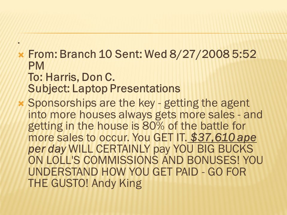 From: Branch 10 Sent: Wed 8/27/2008 5:52 PM To: Harris, Don C.