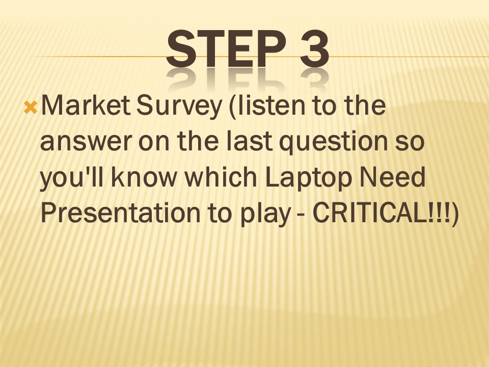 Market Survey (listen to the answer on the last question so you ll know which Laptop Need Presentation to play - CRITICAL!!!)
