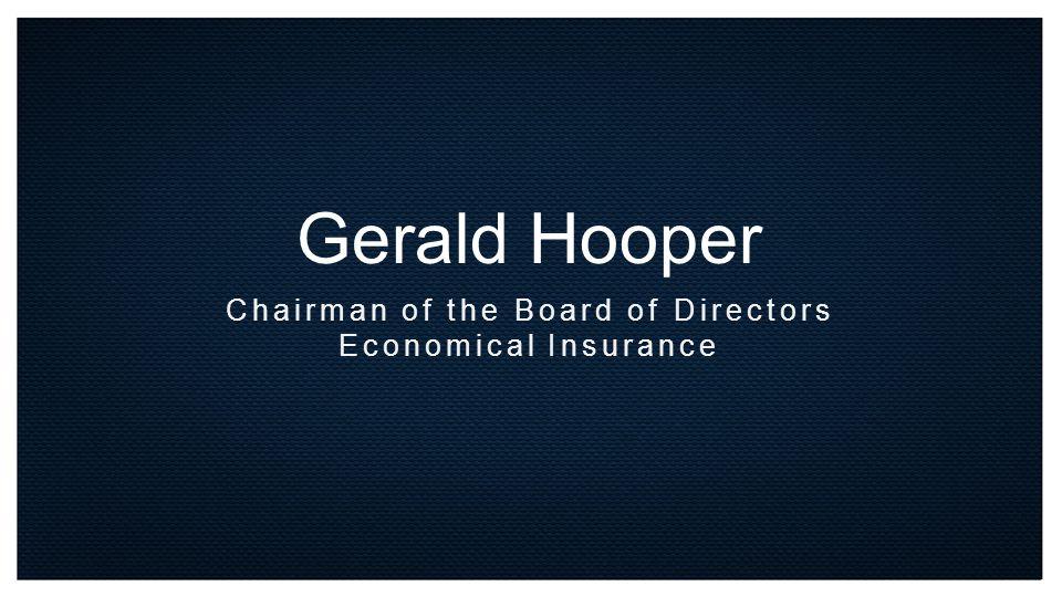 Gerald Hooper Chairman of the Board of Directors Economical Insurance