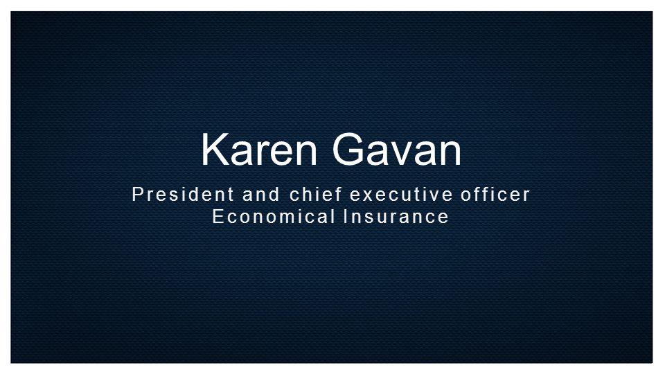 Karen Gavan President and chief executive officer Economical Insurance