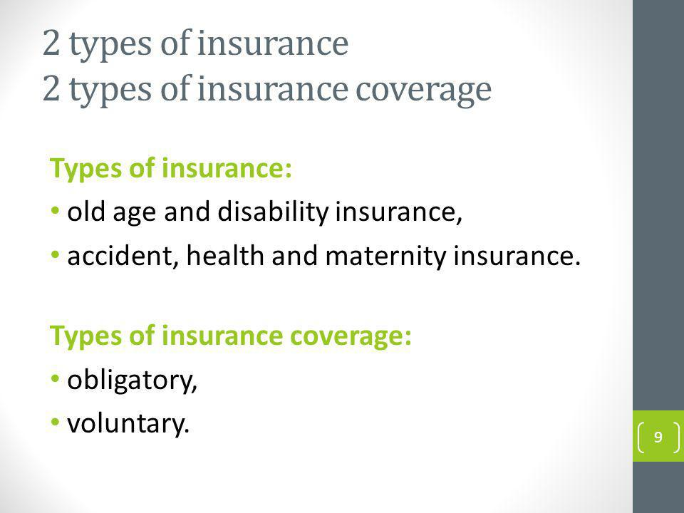 2 types of insurance 2 types of insurance coverage Types of insurance: old age and disability insurance, accident, health and maternity insurance.