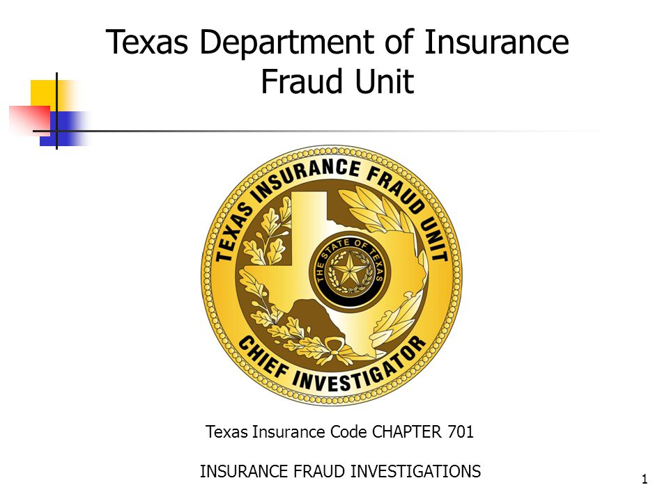 1 Texas Insurance Code CHAPTER 701 INSURANCE FRAUD INVESTIGATIONS Texas Department of Insurance Fraud Unit