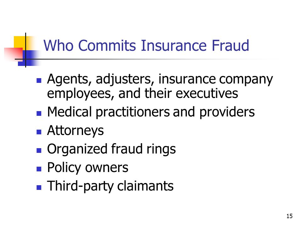 Who Commits Insurance Fraud Agents, adjusters, insurance company employees, and their executives Medical practitioners and providers Attorneys Organized fraud rings Policy owners Third-party claimants 15