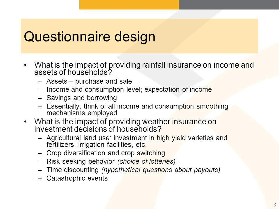 8 Questionnaire design What is the impact of providing rainfall insurance on income and assets of households.