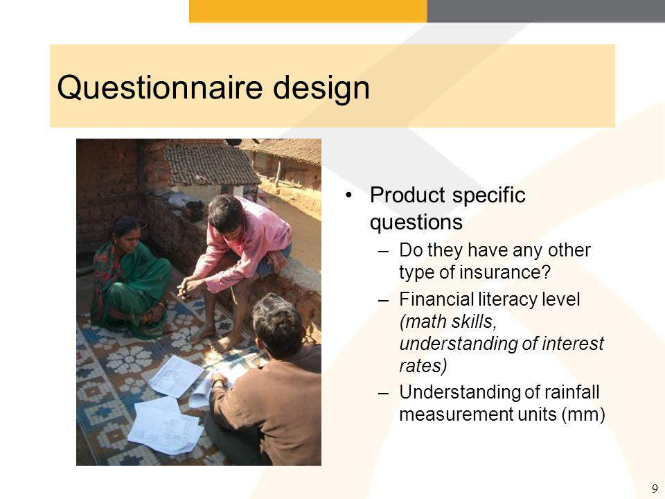 9 Questionnaire design Product specific questions –Do they have any other type of insurance.