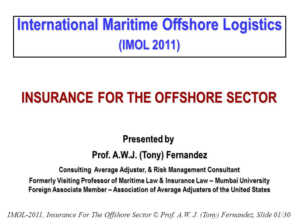 Presented by Prof. A.W.J. (Tony) Fernandez Consulting Average Adjuster, & Risk Management Consultant Formerly Visiting Professor of Maritime Law & Ins