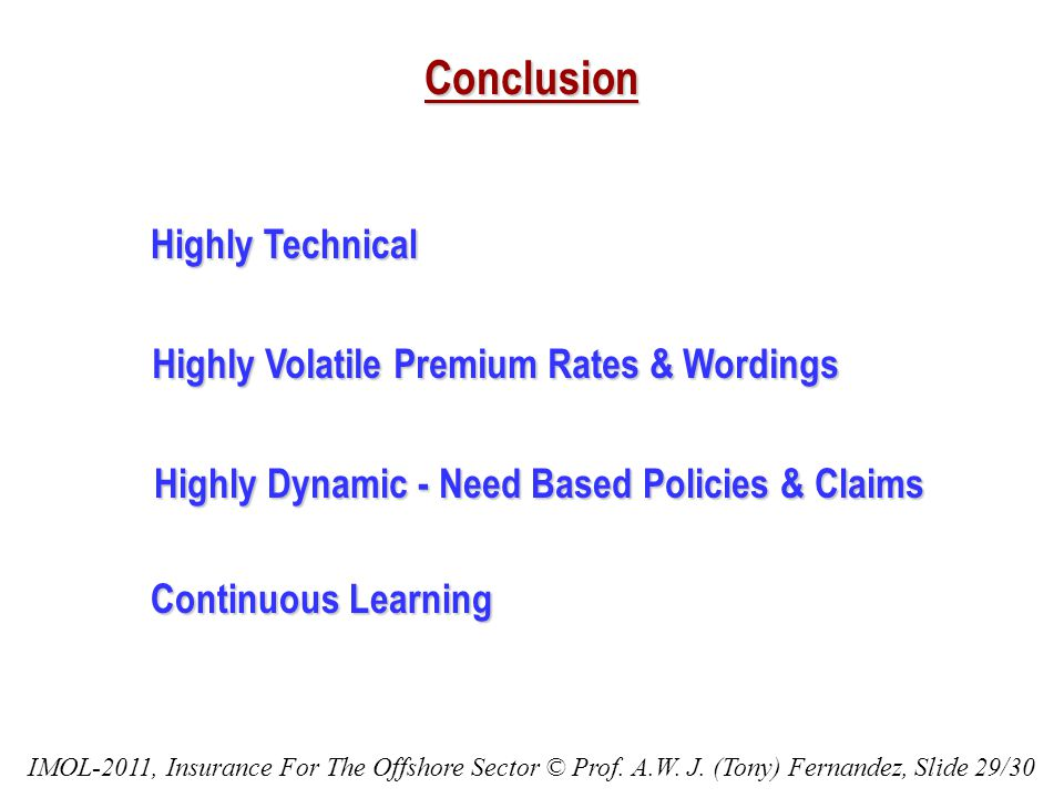 Conclusion Highly Technical Highly Technical Highly Volatile Premium Rates & Wordings Highly Volatile Premium Rates & Wordings Highly Dynamic - Need B