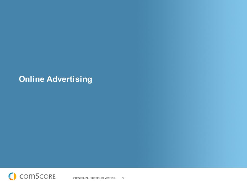 10 © comScore, Inc. Proprietary and Confidential. Online Advertising