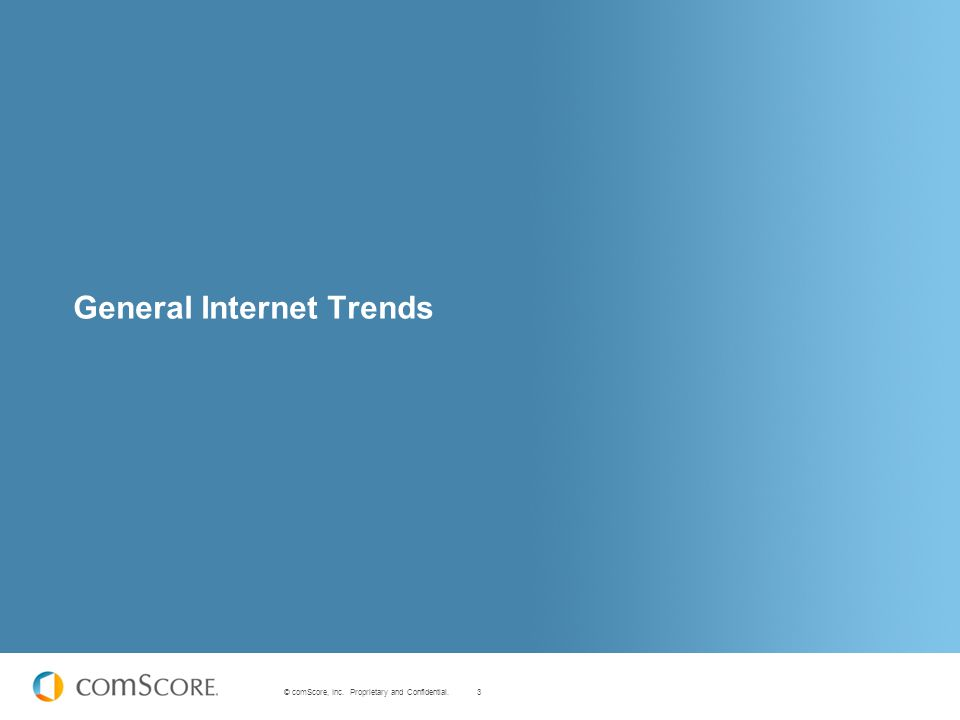 3 © comScore, Inc. Proprietary and Confidential. General Internet Trends