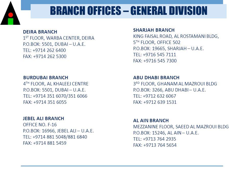 BRANCH OFFICES – GENERAL DIVISION DEIRA BRANCH 1 ST FLOOR, WARBA CENTER, DEIRA P.O.BOX: 5501, DUBAI – U.A.E.