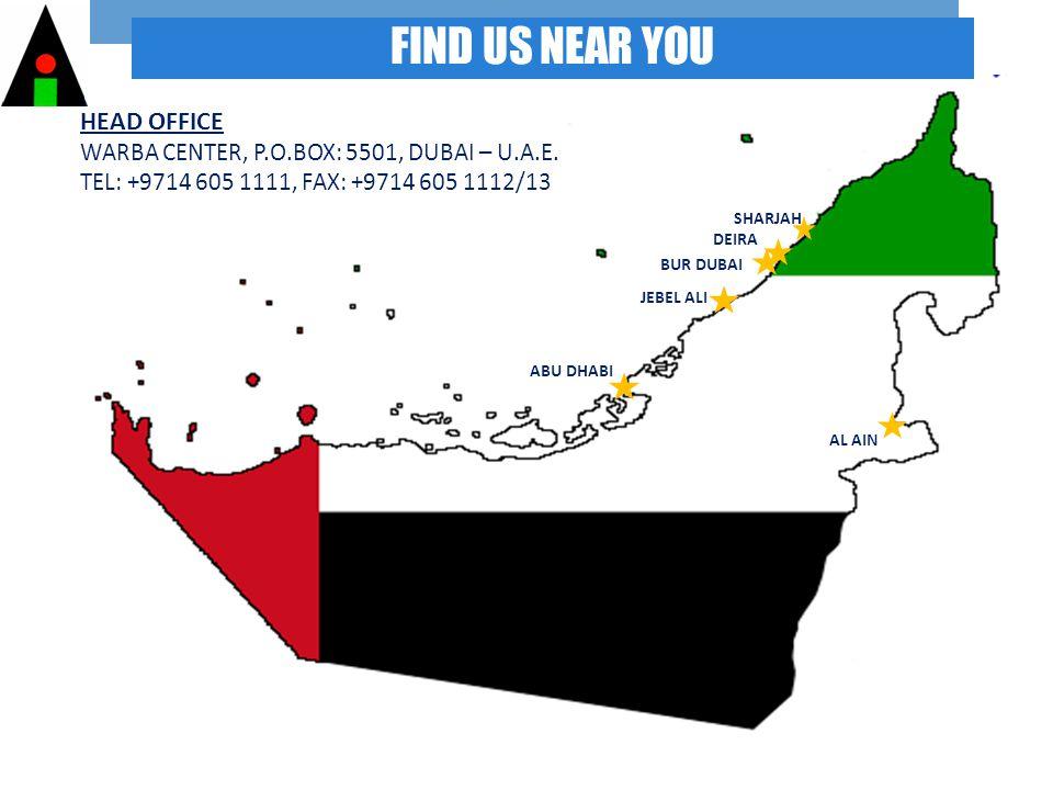 FIND US NEAR YOU ABU DHABI JEBEL ALI BUR DUBAI DEIRA SHARJAH AL AIN HEAD OFFICE WARBA CENTER, P.O.BOX: 5501, DUBAI – U.A.E.