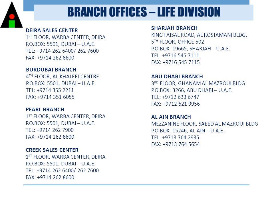BRANCH OFFICES – LIFE DIVISION DEIRA SALES CENTER 1 ST FLOOR, WARBA CENTER, DEIRA P.O.BOX: 5501, DUBAI – U.A.E.