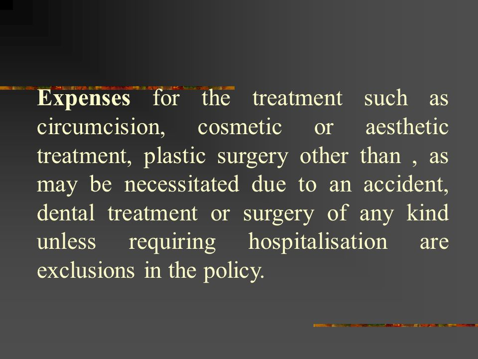 Expenses for the treatment such as circumcision, cosmetic or aesthetic treatment, plastic surgery other than, as may be necessitated due to an acciden