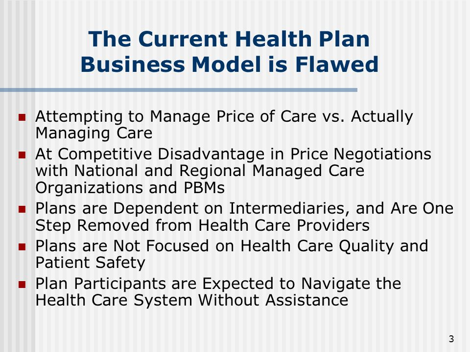 3 The Current Health Plan Business Model is Flawed Attempting to Manage Price of Care vs.