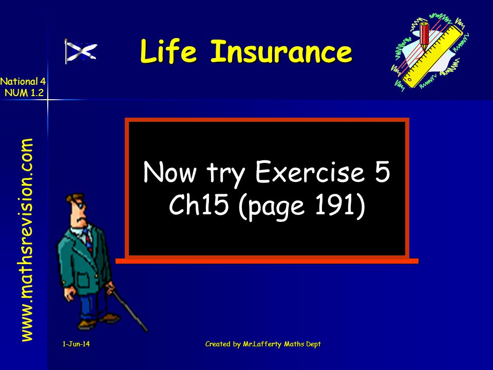 1-Jun-14Created by Mr.Lafferty Maths Dept Now try Exercise 5 Ch15 (page 191) www.mathsrevision.com Life Insurance National 4 NUM 1.2