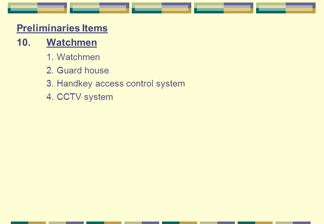 Preliminaries Items 10.Watchmen 1. Watchmen 2. Guard house 3. Handkey access control system 4. CCTV system