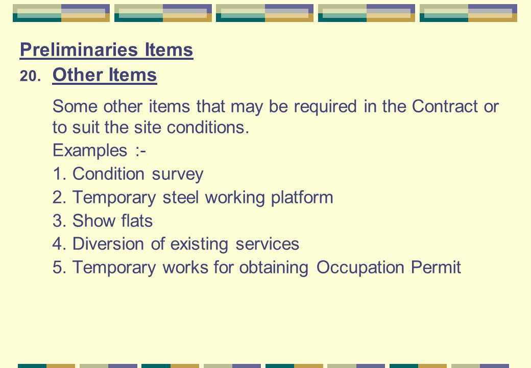 Preliminaries Items 20. Other Items Some other items that may be required in the Contract or to suit the site conditions. Examples :- 1. Condition sur