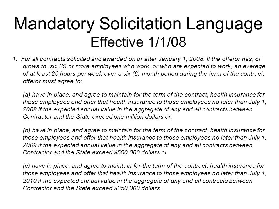 Mandatory Solicitation Language Effective 1/1/08 1. For all contracts solicited and awarded on or after January 1, 2008: If the offeror has, or grows