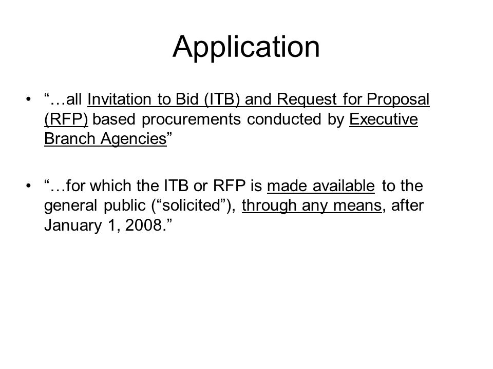 Application …all Invitation to Bid (ITB) and Request for Proposal (RFP) based procurements conducted by Executive Branch Agencies …for which the ITB o