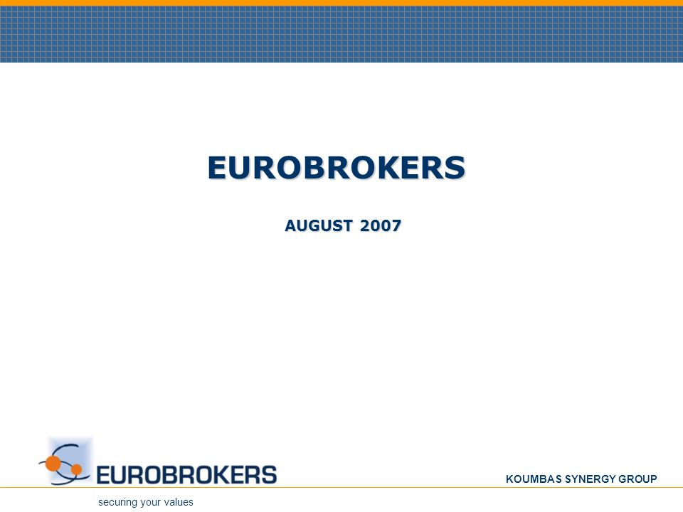 securing your values KOUMBAS SYNERGY GROUP EUROBROKERS AUGUST 2007