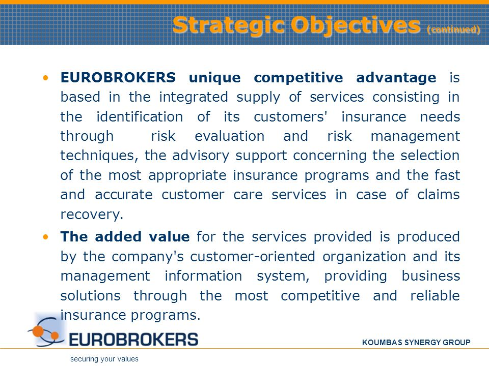 securing your values KOUMBAS SYNERGY GROUP Strategic Objectives (continued) EUROBROKERS unique competitive advantage is based in the integrated supply