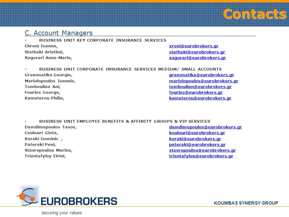securing your values KOUMBAS SYNERGY GROUPContacts C. Account Managers BUSINESS UNIT KEY CORPORATE INSURANCE SERVICES Chroni Ioanna, xroni@eurobrokers