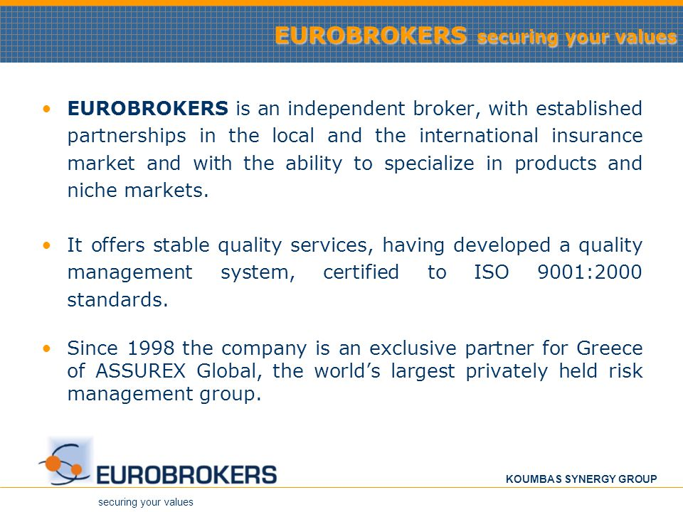 securing your values KOUMBAS SYNERGY GROUP EUROBROKERS securing your values EUROBROKERS is an independent broker, with established partnerships in the
