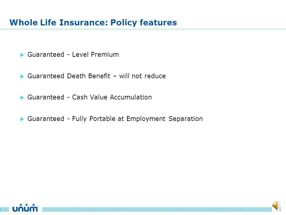 10 Whole Life Insurance: Policy features Unums interest-sensitive whole life insurance plan is voluntary.