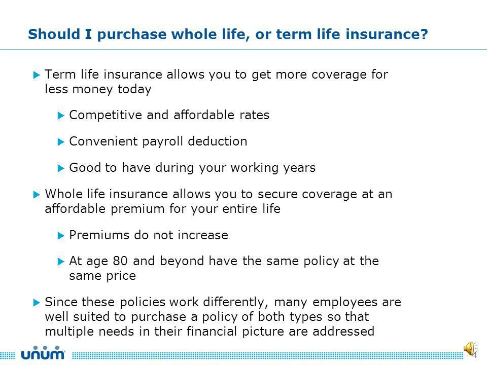 3 Term Life Insurance Types of Life Insurance High face amounts for your working years Whole Life Insurance Lower face amounts, with premiums that do not increase over time and portable into retirement