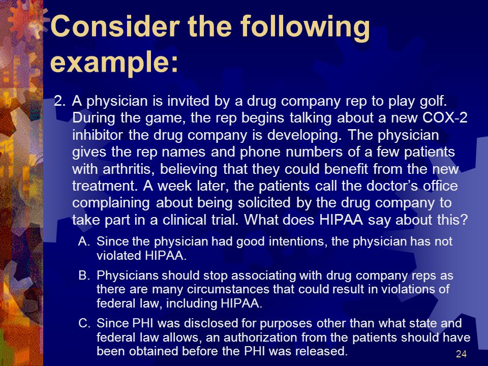 24 Consider the following example: 2.A physician is invited by a drug company rep to play golf. During the game, the rep begins talking about a new CO