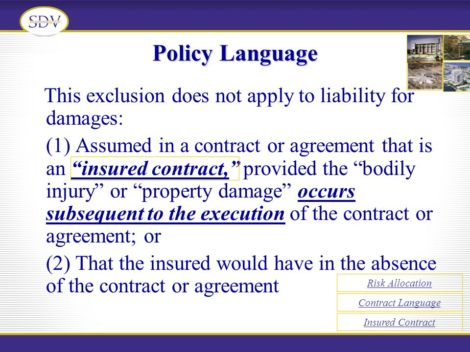 Policy Language This exclusion does not apply to liability for damages: (1) Assumed in a contract or agreement that is an insured contract, provided t