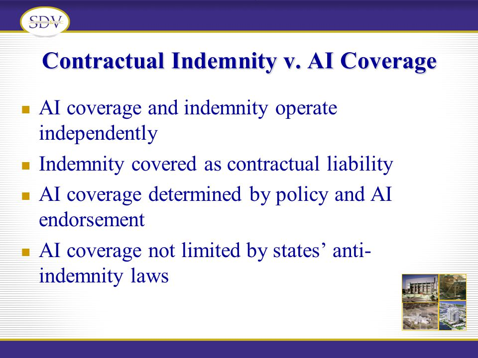 Contractual Indemnity v. AI Coverage AI coverage and indemnity operate independently Indemnity covered as contractual liability AI coverage determined