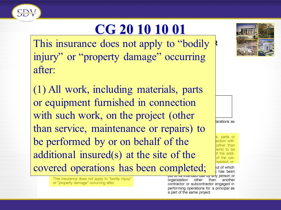CG 20 10 10 01 This insurance does not apply to bodily injury or property damage occurring after: (1) All work, including materials, parts or equipmen