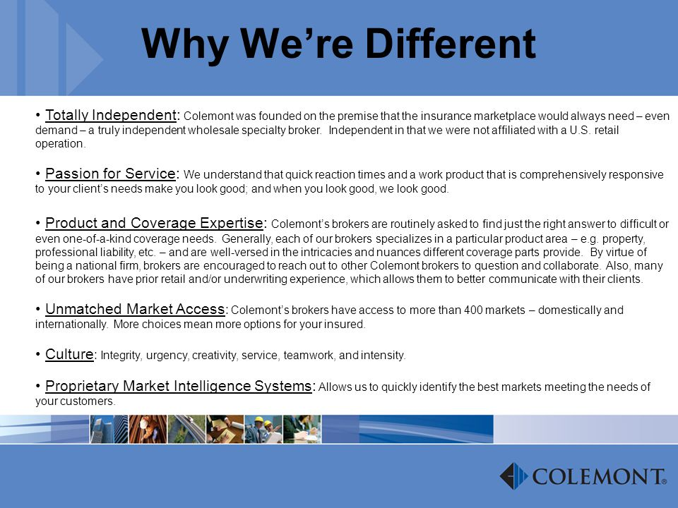 Why Were Different Totally Independent: Colemont was founded on the premise that the insurance marketplace would always need – even demand – a truly i