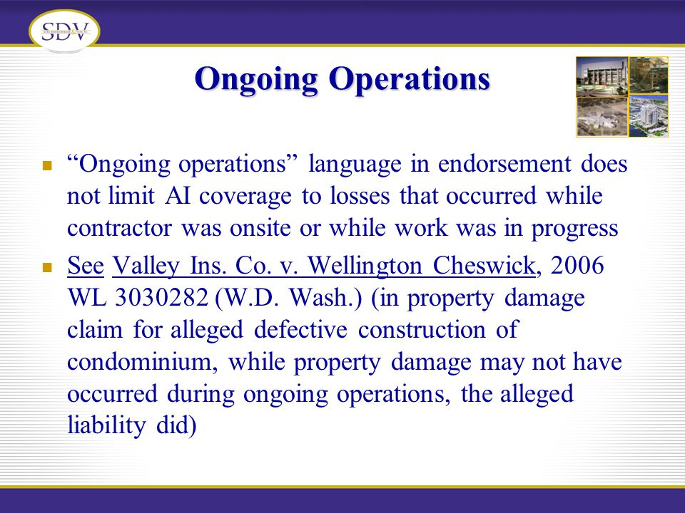 Ongoing Operations Ongoing operations language in endorsement does not limit AI coverage to losses that occurred while contractor was onsite or while