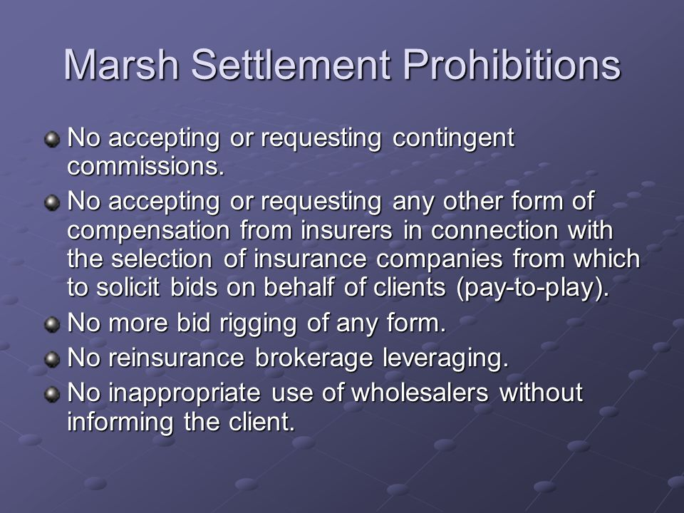 Marsh Settlement Prohibitions No accepting or requesting contingent commissions.