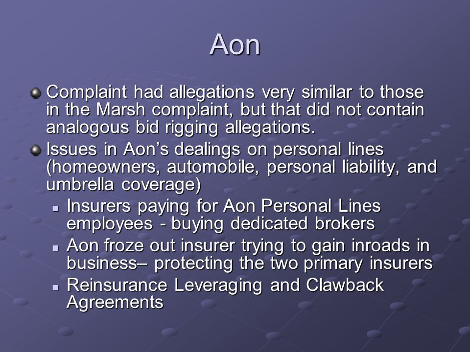 Aon Complaint had allegations very similar to those in the Marsh complaint, but that did not contain analogous bid rigging allegations. Issues in Aons